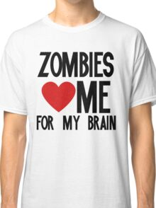 Zombies love me for my brains Classic T-Shirt