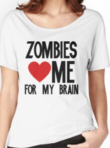 Zombies love me for my brains Women's Relaxed Fit T-Shirt