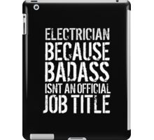Must-Have 'Electrician because Badass Isn't an Official Job Title' Tshirt, Accessories and Gifts iPad Case/Skin