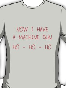 Now I Have A Machine Gun T-Shirt