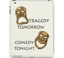 Tragedy Tomorrow, Comedy Tonight!  iPad Case/Skin