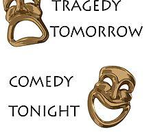 Tragedy Tomorrow, Comedy Tonight!  by HatsyAmos
