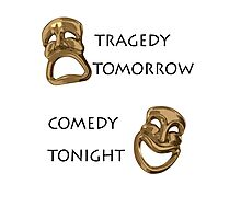 Tragedy Tomorrow, Comedy Tonight!  Photographic Print