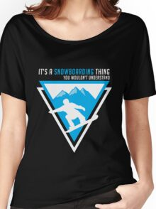 It's A Snowboarding Thing You Wouldn't Understand - Snowboard - Snowboarder Women's Relaxed Fit T-Shirt