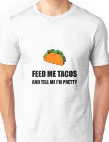 Feed Me Tacos Pretty Unisex T-Shirt