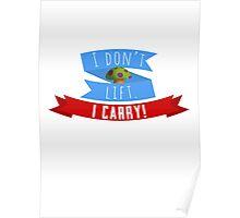 I don't lift. I carry! Poster