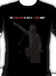 The revolution is just a t-shirt away T-Shirt
