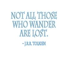 J.R.R. Tolkien, Not all those who wander are lost. WHITE by TOM HILL - Designer