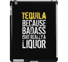 Humorous 'Tequila because Badass Isn't Really A Liquor' Tshirt, Accessories and Gifts iPad Case/Skin