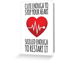 Awesome 'Cute Enough to Stop Your Heart, Skilled Enough to Restart It' T-Shirt and Accessories Greeting Card