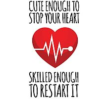 Awesome 'Cute Enough to Stop Your Heart, Skilled Enough to Restart It' T-Shirt and Accessories Photographic Print