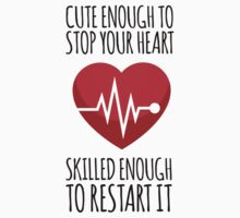 Awesome 'Cute Enough to Stop Your Heart, Skilled Enough to Restart It' T-Shirt and Accessories by Albany Retro