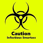 Caution: Infectious Smartass by Gaia Lilith