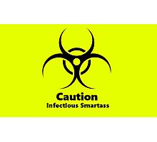 Caution: Infectious Smartass Photographic Print