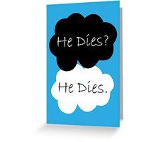 TFIOS He Dies  Greeting Card
