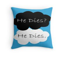 TFIOS He Dies  Throw Pillow