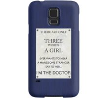3 Words...I'm The Doctor Samsung Galaxy Case/Skin