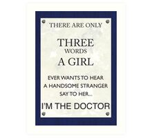 3 Words...I'm The Doctor Art Print