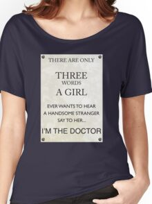 3 Words...I'm The Doctor Women's Relaxed Fit T-Shirt