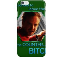 I wanted to leave them on the COUNTER...BITCH! iPhone Case/Skin