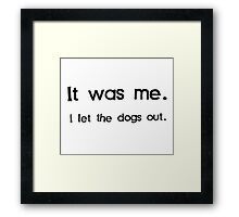 It Was Me, I Let the Dogs Out Framed Print