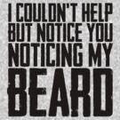 Notice You Noticing My Beard by AngryMongo