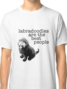 Labradoodles are the best people Classic T-Shirt