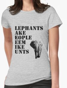 Elephants make people seem... Womens Fitted T-Shirt