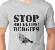 Stop smuggling budgies Unisex T-Shirt