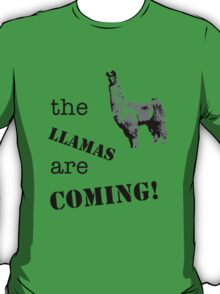 The llamas are coming! T-Shirt