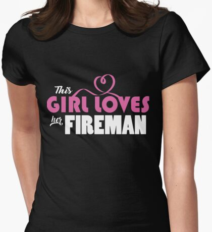This girl loves her fireman design Womens Fitted T-Shirt