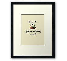 Try and steal my sweetroll! Framed Print