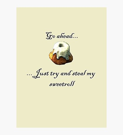 Try and steal my sweetroll! Photographic Print