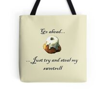 Try and steal my sweetroll! Tote Bag