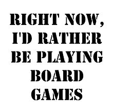 Right Now, I'd Rather Be Playing Board Games - Black Text by cmmei
