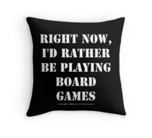 Right Now, I'd Rather Be Playing Board Games - White Text Throw Pillow