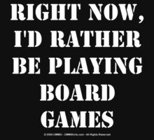 Right Now, I'd Rather Be Playing Board Games - White Text by cmmei