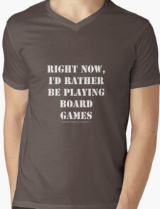 Right Now, I'd Rather Be Playing Board Games - White Text Mens V-Neck T-Shirt
