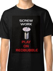 Screw Work Classic T-Shirt