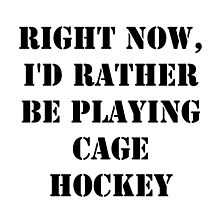 Right Now, I'd Rather Be Playing Cage Hockey - Black Text by cmmei
