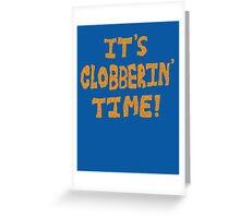 It's Clobberin' Time! Greeting Card