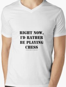 Right Now, I'd Rather Be Playing Chess - Black Text Mens V-Neck T-Shirt