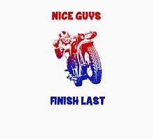 Nice guys finish last Unisex T-Shirt