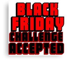 BLACK FRIDAY CHALLENGE ACCEPTED 2 Canvas Print
