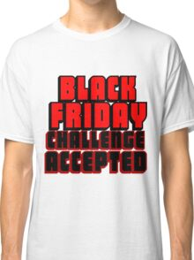 BLACK FRIDAY CHALLENGE ACCEPTED 2 Classic T-Shirt