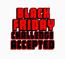 BLACK FRIDAY CHALLENGE ACCEPTED 2 Unisex T-Shirt