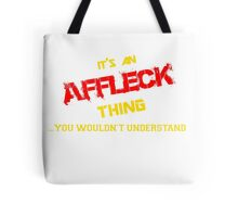It's an AFFLECK thing, you wouldn't understand !! Tote Bag