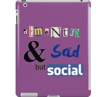 Demented and sad but social iPad Case/Skin