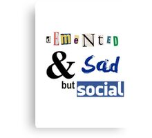 Demented and sad but social Canvas Print