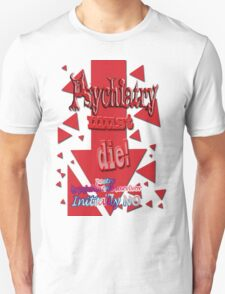 Psychiatry must die T-Shirt